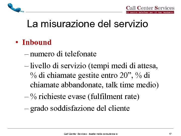 La misurazione del servizio • Inbound – numero di telefonate – livello di servizio