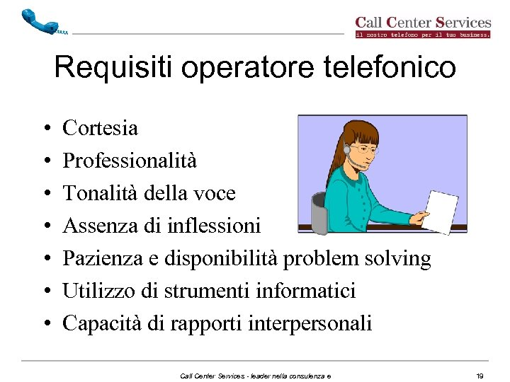 Requisiti operatore telefonico • • Cortesia Professionalità Tonalità della voce Assenza di inflessioni Pazienza