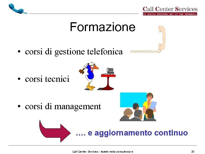 Formazione • corsi di gestione telefonica • corsi tecnici • corsi di management ….