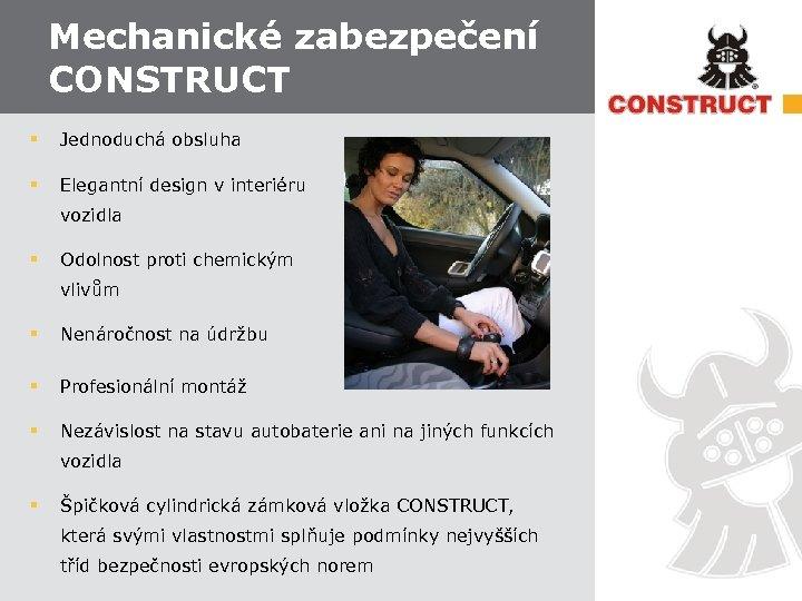 Mechanické zabezpečení CONSTRUCT § Jednoduchá obsluha § Elegantní design v interiéru vozidla § Odolnost
