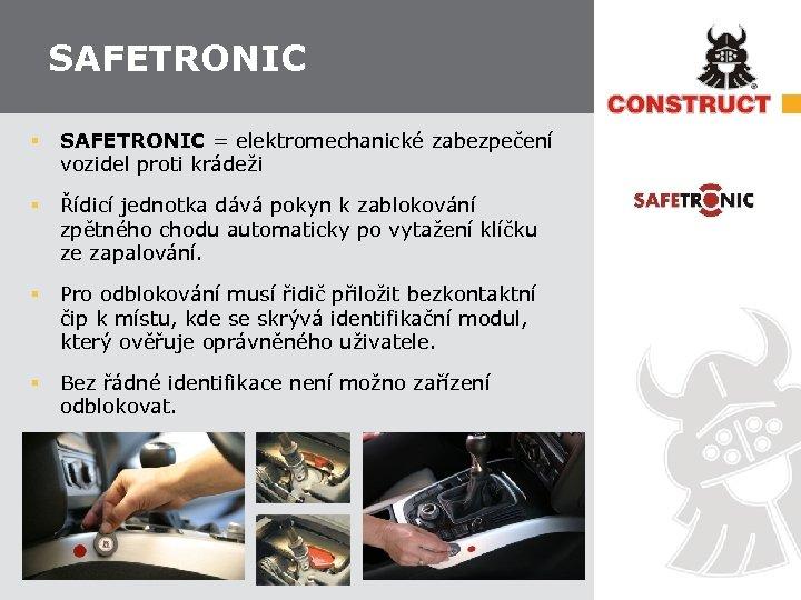 SAFETRONIC § SAFETRONIC = elektromechanické zabezpečení vozidel proti krádeži § Řídicí jednotka dává pokyn