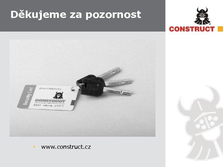 Děkujeme za pozornost § www. construct. cz