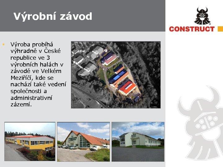 Výrobní závod § Výroba probíhá výhradně v České republice ve 3 výrobních halách v