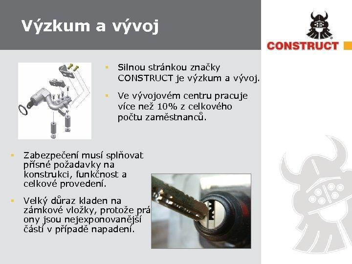 Výzkum a vývoj § Silnou stránkou značky CONSTRUCT je výzkum a vývoj. § Ve