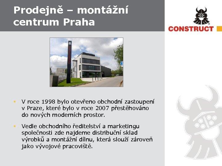 Prodejně – montážní centrum Praha § V roce 1998 bylo otevřeno obchodní zastoupení v