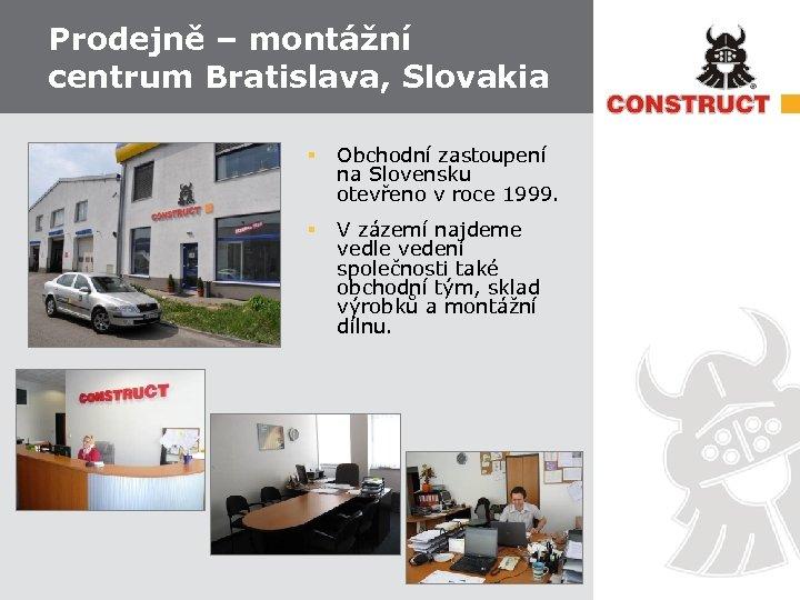 Prodejně – montážní centrum Bratislava, Slovakia § Obchodní zastoupení na Slovensku otevřeno v roce