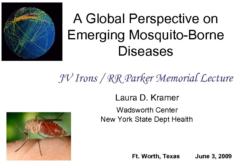 A Global Perspective on Emerging Mosquito-Borne Diseases JV Irons / RR Parker Memorial Lecture