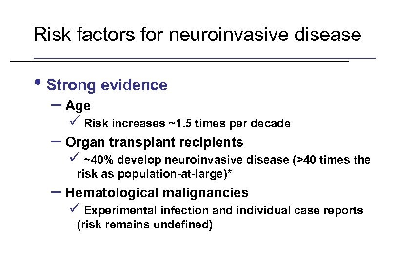Risk factors for neuroinvasive disease • Strong evidence – Age ü Risk increases ~1.