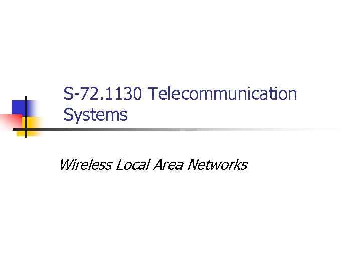 S-72. 1130 Telecommunication Systems Wireless Local Area Networks