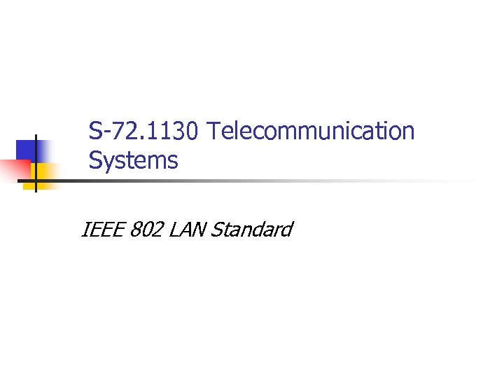 S-72. 1130 Telecommunication Systems IEEE 802 LAN Standard