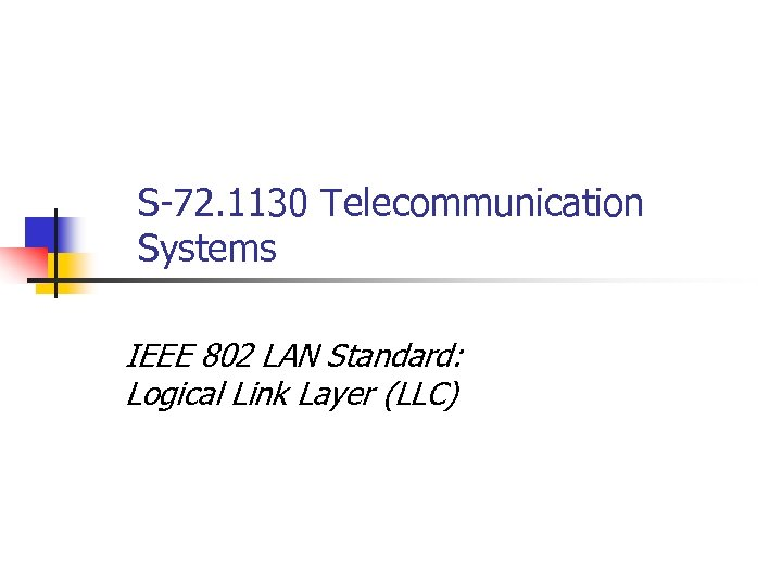 S-72. 1130 Telecommunication Systems IEEE 802 LAN Standard: Logical Link Layer (LLC)