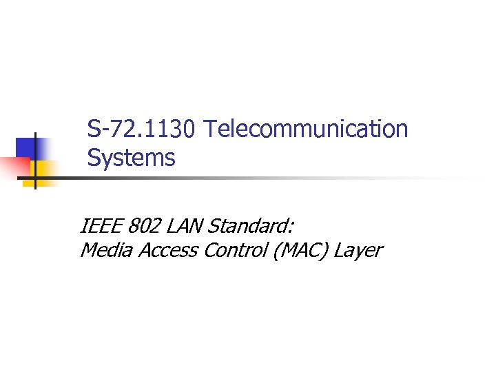 S-72. 1130 Telecommunication Systems IEEE 802 LAN Standard: Media Access Control (MAC) Layer