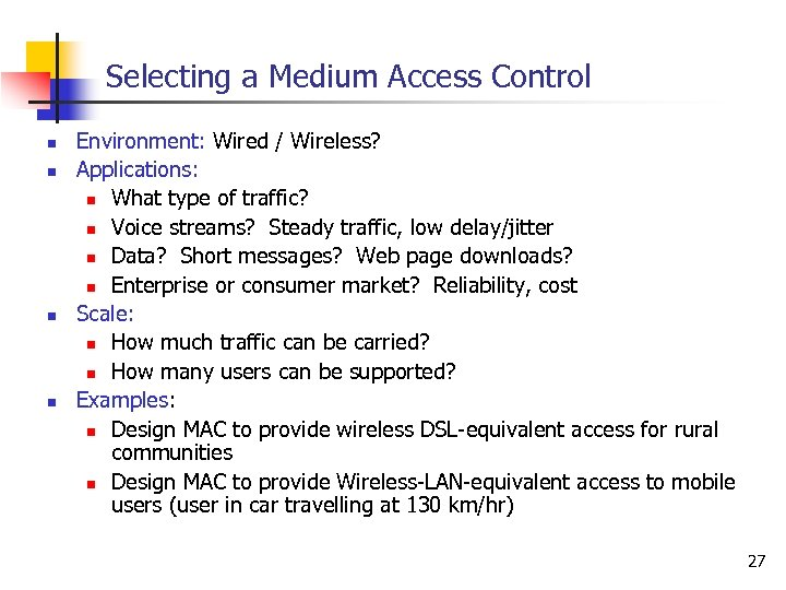 Selecting a Medium Access Control n n Environment: Wired / Wireless? Applications: n What