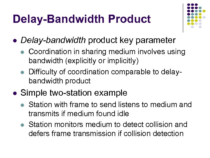 Delay-Bandwidth Product l Delay-bandwidth product key parameter l l l Coordination in sharing medium