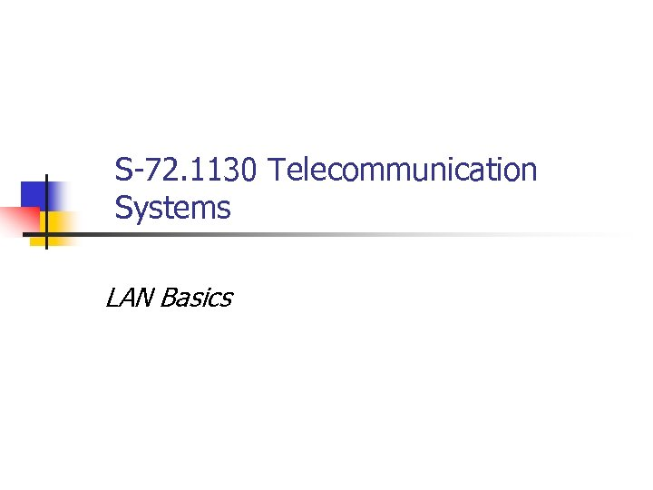 S-72. 1130 Telecommunication Systems LAN Basics
