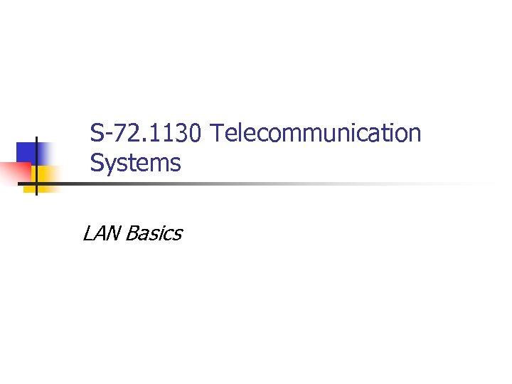 S-72. 1130 Telecommunication Systems LAN Basics