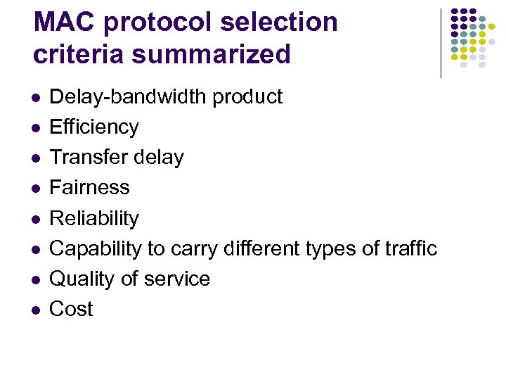 MAC protocol selection criteria summarized l l l l Delay-bandwidth product Efficiency Transfer delay