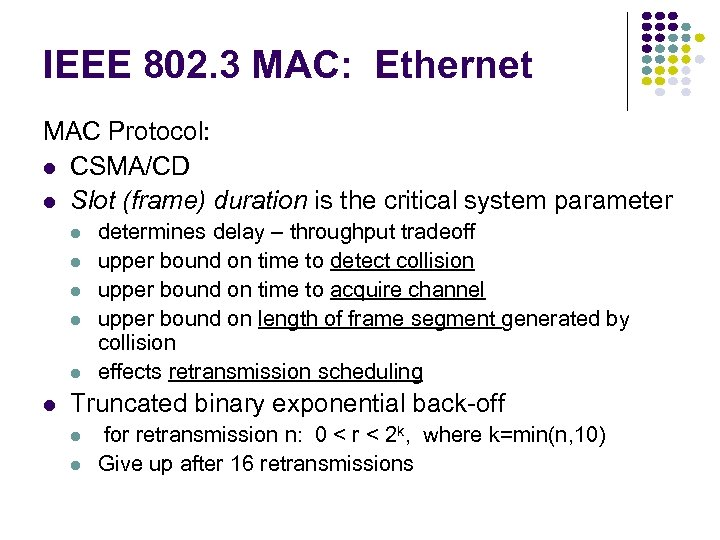 IEEE 802. 3 MAC: Ethernet MAC Protocol: l CSMA/CD l Slot (frame) duration is