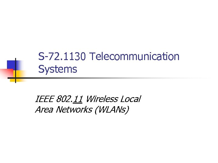 S-72. 1130 Telecommunication Systems IEEE 802. 11 Wireless Local Area Networks (WLANs)