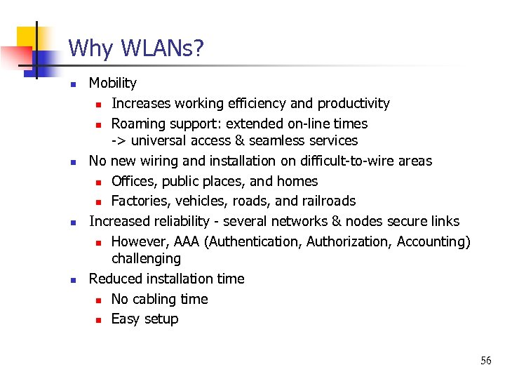 Why WLANs? n n Mobility n Increases working efficiency and productivity n Roaming support: