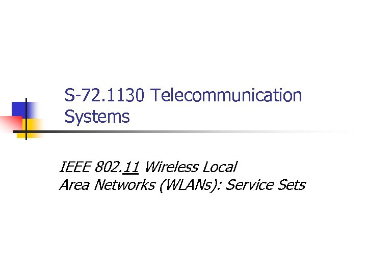 S-72. 1130 Telecommunication Systems IEEE 802. 11 Wireless Local Area Networks (WLANs): Service Sets