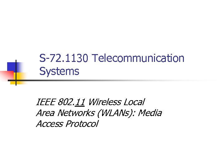 S-72. 1130 Telecommunication Systems IEEE 802. 11 Wireless Local Area Networks (WLANs): Media Access