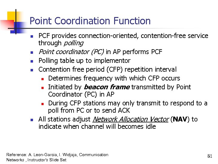Point Coordination Function n n PCF provides connection-oriented, contention-free service through polling Point coordinator