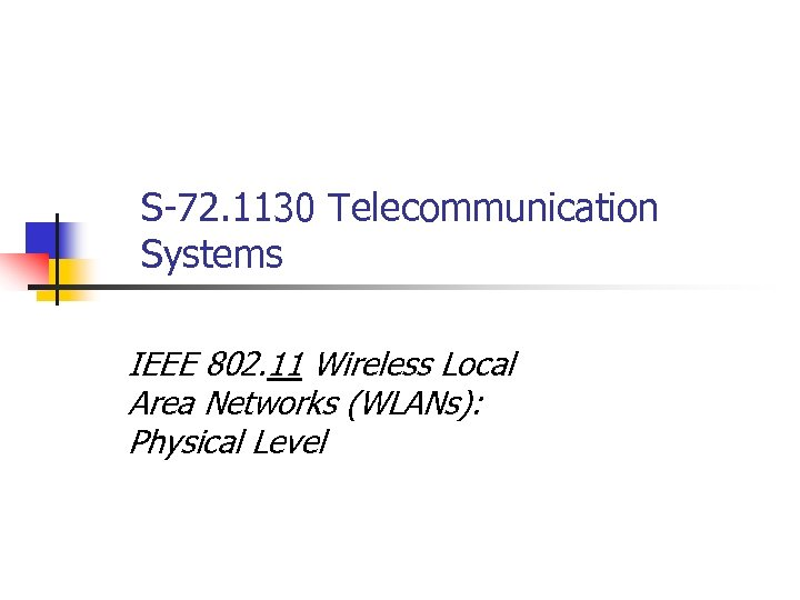 S-72. 1130 Telecommunication Systems IEEE 802. 11 Wireless Local Area Networks (WLANs): Physical Level