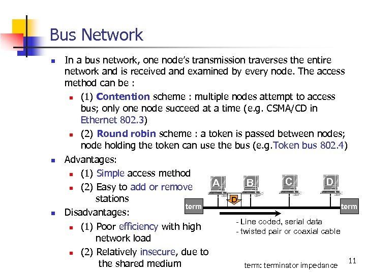 Bus Network n n n In a bus network, one node's transmission traverses the