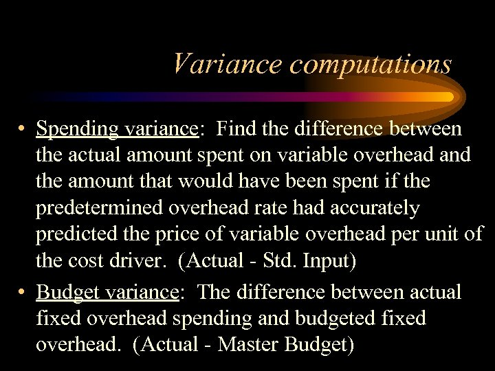Variance computations • Spending variance: Find the difference between the actual amount spent on