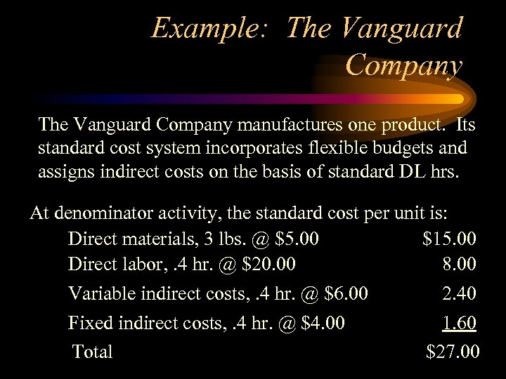 Example: The Vanguard Company manufactures one product. Its standard cost system incorporates flexible budgets
