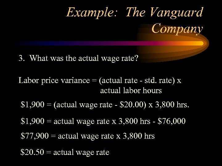 Example: The Vanguard Company 3. What was the actual wage rate? Labor price variance