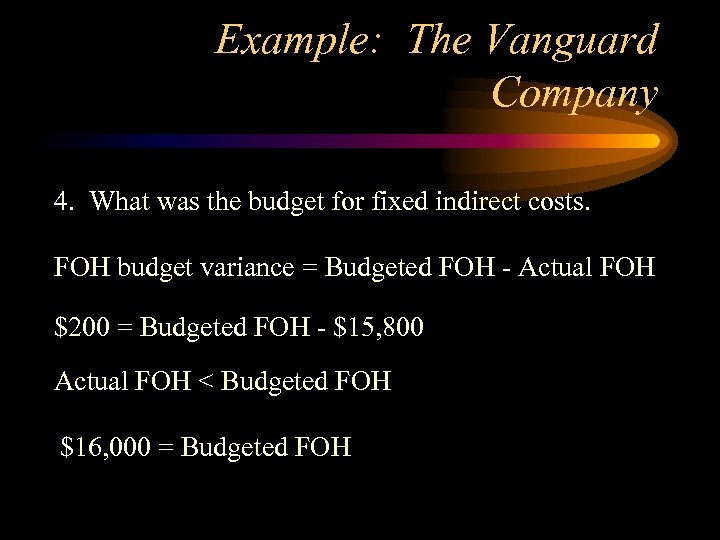 Example: The Vanguard Company 4. What was the budget for fixed indirect costs. FOH