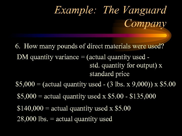 Example: The Vanguard Company 6. How many pounds of direct materials were used? DM