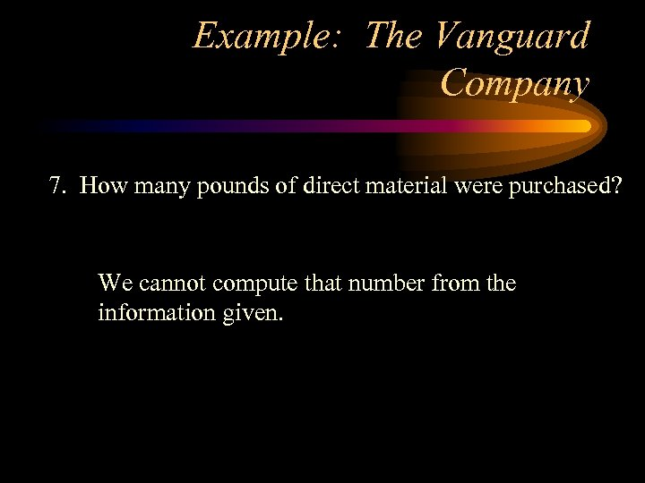 Example: The Vanguard Company 7. How many pounds of direct material were purchased? We
