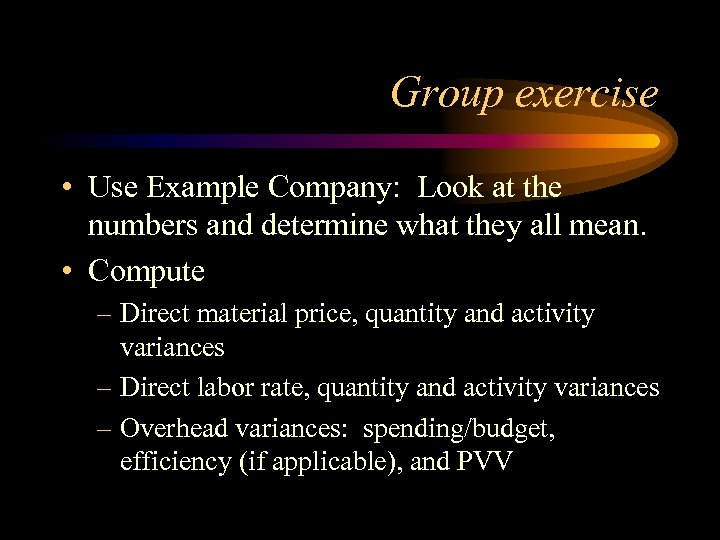 Group exercise • Use Example Company: Look at the numbers and determine what they