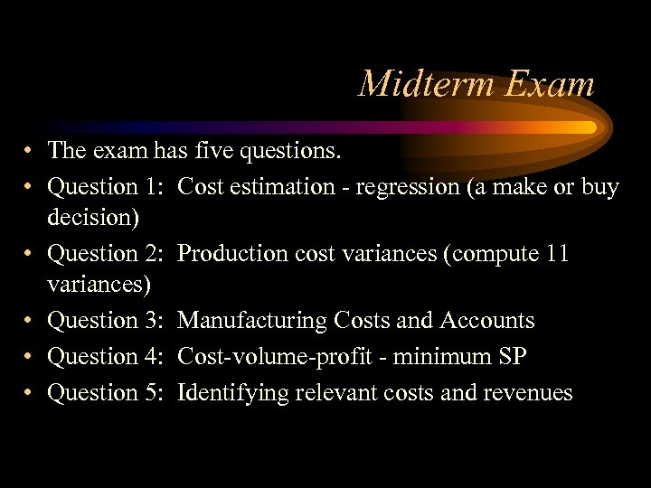 Midterm Exam • The exam has five questions. • Question 1: Cost estimation -