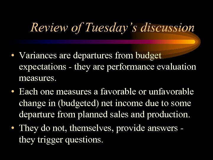 Review of Tuesday's discussion • Variances are departures from budget expectations - they are