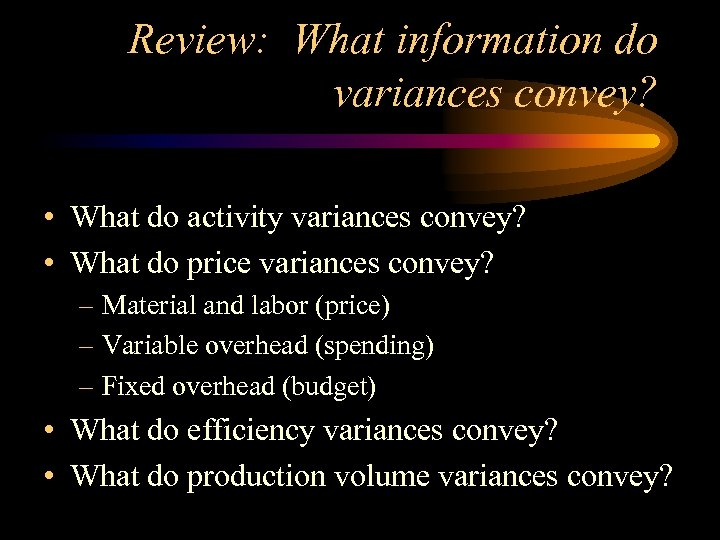 Review: What information do variances convey? • What do activity variances convey? • What