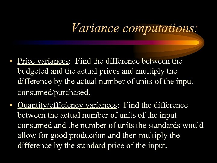 Variance computations: • Price variances: Find the difference between the budgeted and the actual