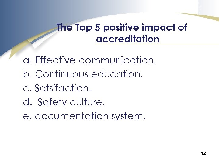 The Top 5 positive impact of accreditation a. Effective communication. b. Continuous education. c.
