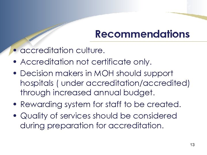 Recommendations • accreditation culture. • Accreditation not certificate only. • Decision makers in MOH