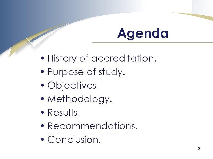 Agenda • History of accreditation. • Purpose of study. • Objectives. • Methodology. •
