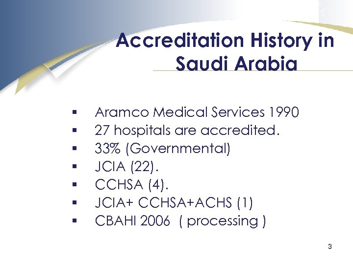Accreditation History in Saudi Arabia § § § § Aramco Medical Services 1990 27