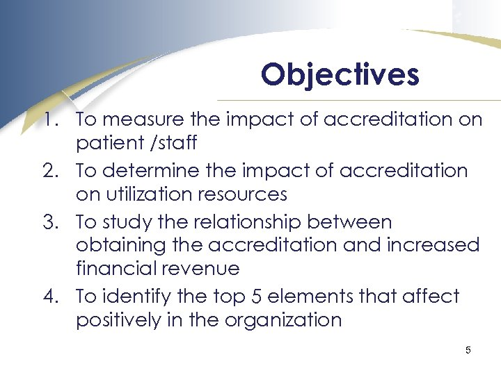 Objectives 1. To measure the impact of accreditation on patient /staff 2. To determine