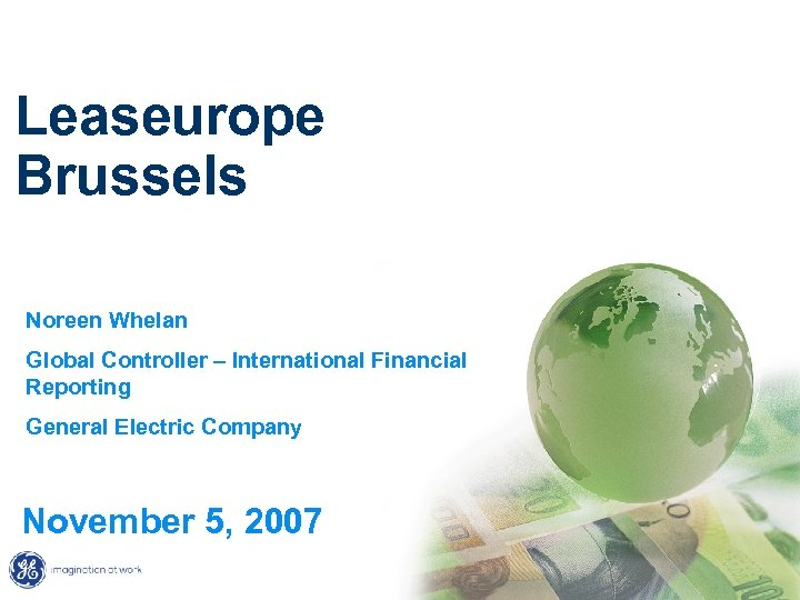 Leaseurope Brussels Noreen Whelan Global Controller – International Financial Reporting General Electric Company November