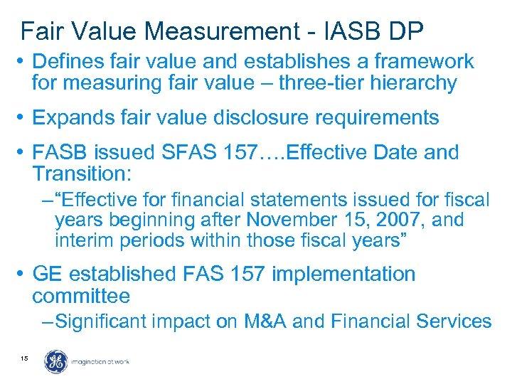 Fair Value Measurement - IASB DP • Defines fair value and establishes a framework