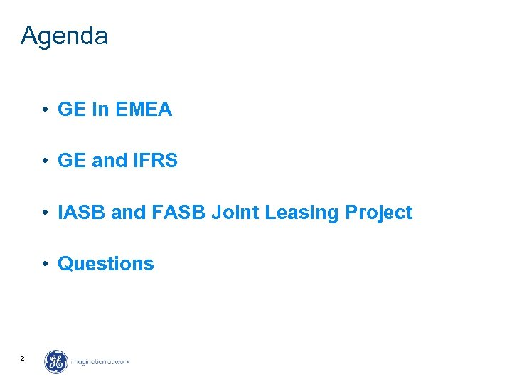 Agenda • GE in EMEA • GE and IFRS • IASB and FASB Joint