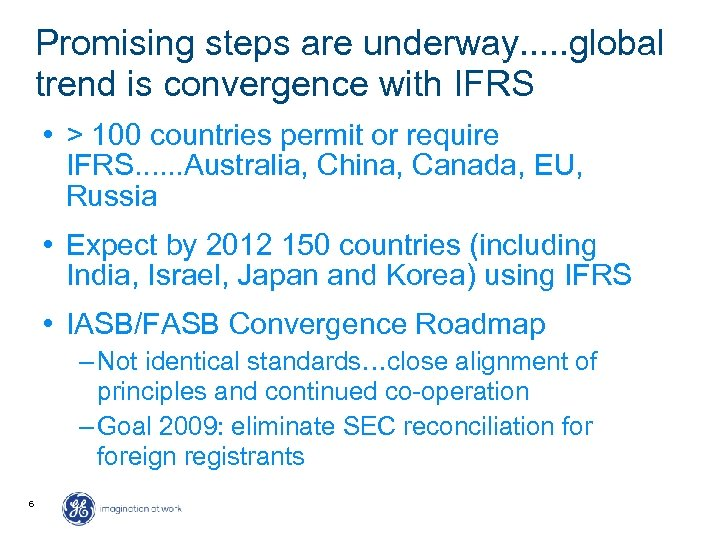 Promising steps are underway. . . global trend is convergence with IFRS • >