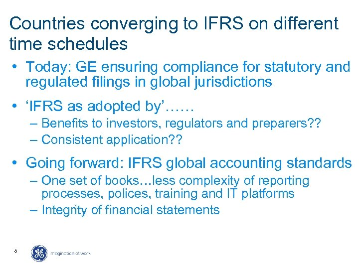 Countries converging to IFRS on different time schedules • Today: GE ensuring compliance for